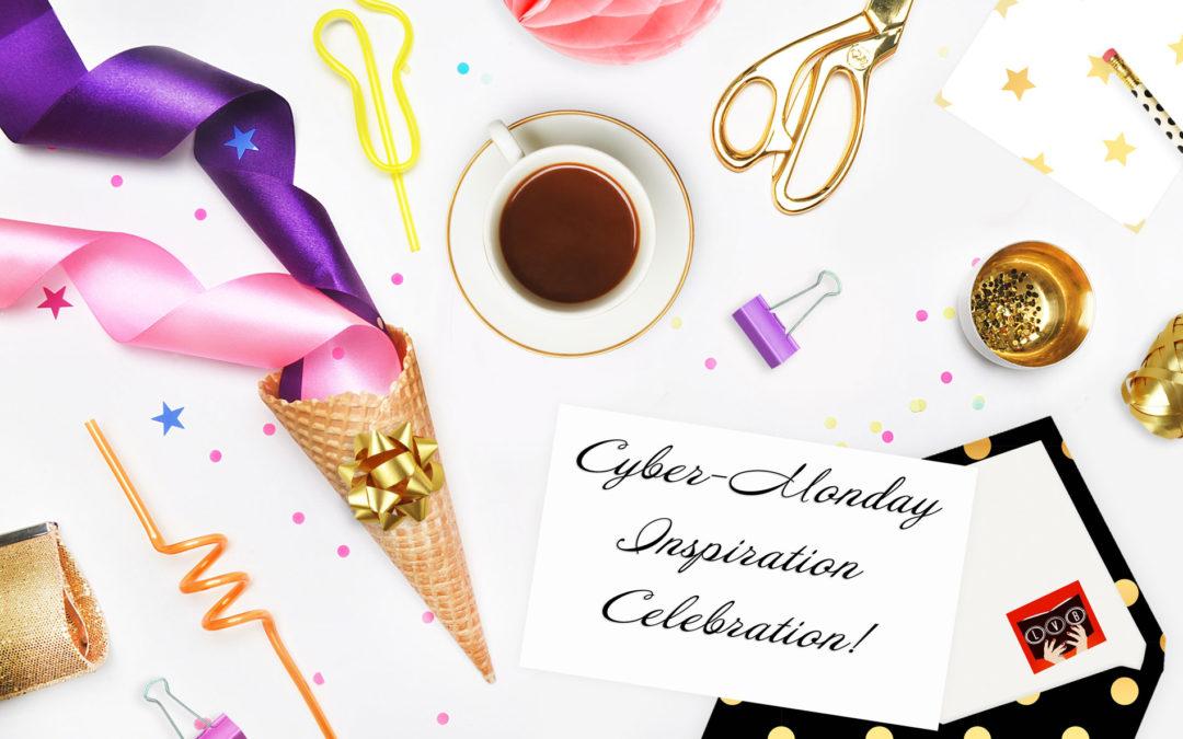 Cyber Monday Inspiration Celebration!